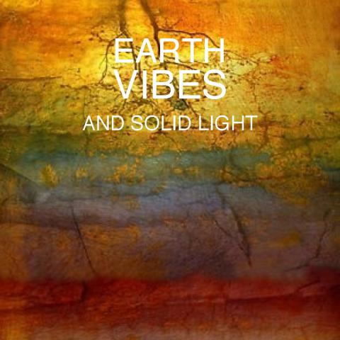 Earth Vibes and Solid Light